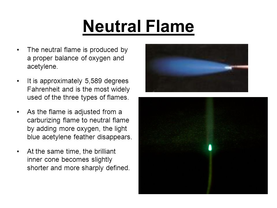 Neutral Flame The neutral flame is produced by a proper balance of oxygen and acetylene.