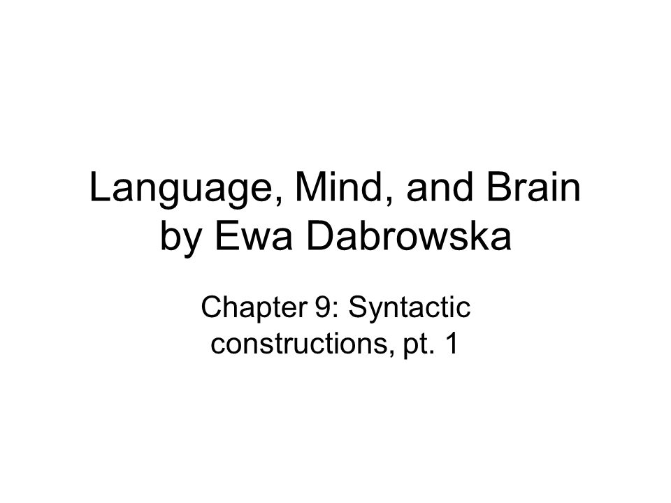 Language, Mind, and Brain by Ewa Dabrowska Chapter 9: Syntactic constructions, pt. 1