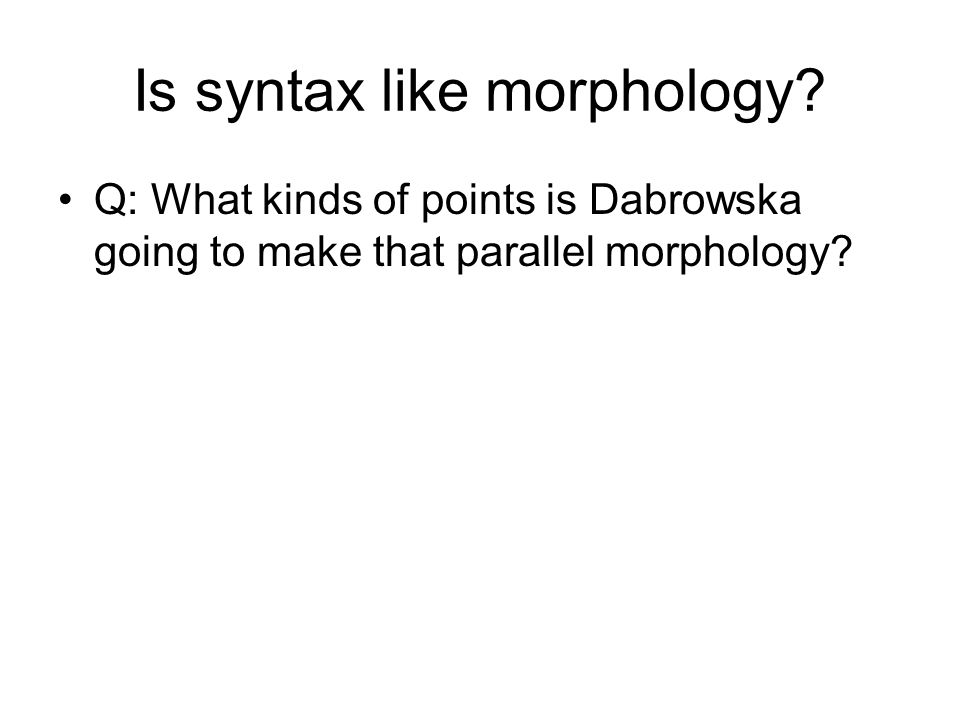 Is syntax like morphology.