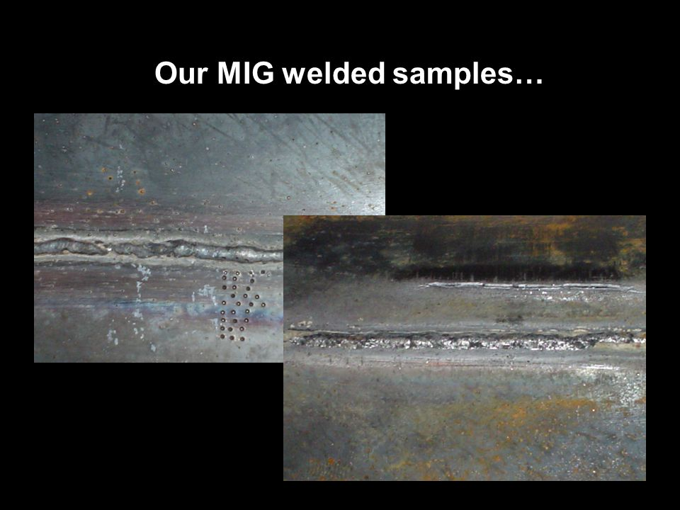 Our MIG welded samples…