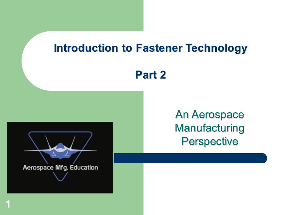 An Aerospace Manufacturing Perspective Introduction to Fastener Technology Part 2 1