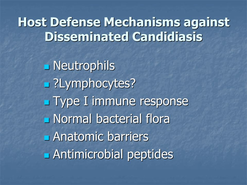 Host Defense Mechanisms against Disseminated Candidiasis Neutrophils Neutrophils Lymphocytes.