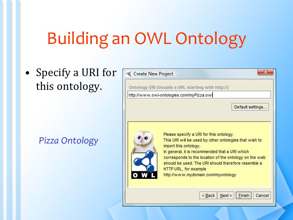 Building an OWL Ontology Specify a URI for this ontology. Pizza Ontology