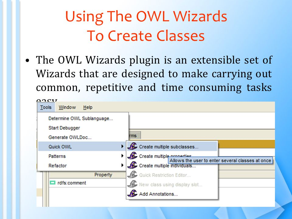 Using The OWL Wizards To Create Classes The OWL Wizards plugin is an extensible set of Wizards that are designed to make carrying out common, repetitive and time consuming tasks easy.