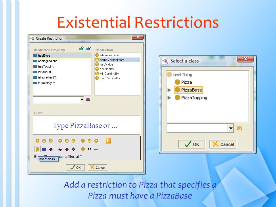 Existential Restrictions Add a restriction to Pizza that specifies a Pizza must have a PizzaBase Type PizzaBase or...