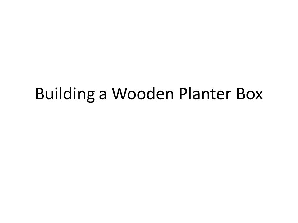 Building a Wooden Planter Box  The Most Important Part of