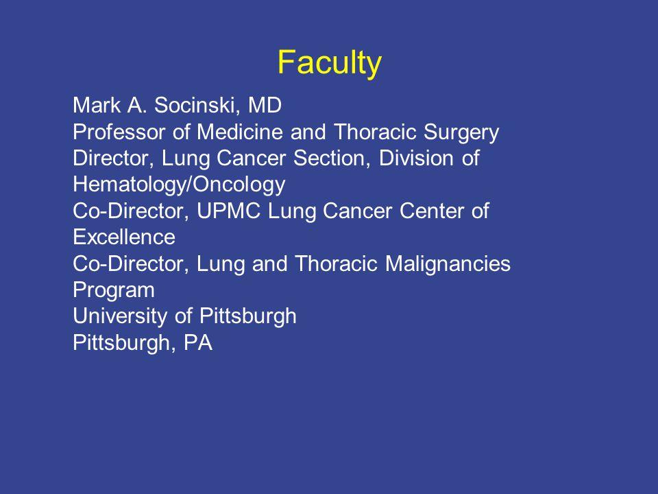 Faculty Mark A  Socinski, MD Professor of Medicine and
