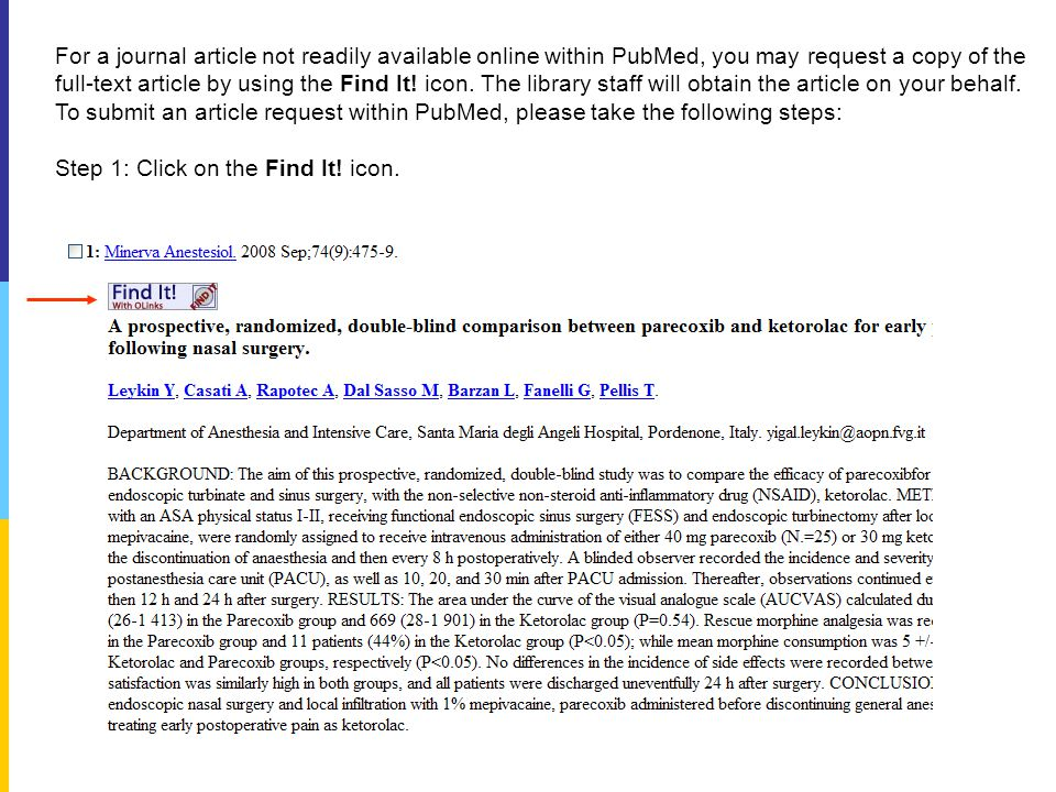 For a journal article not readily available online within PubMed, you may request a copy of the full-text article by using the Find It.