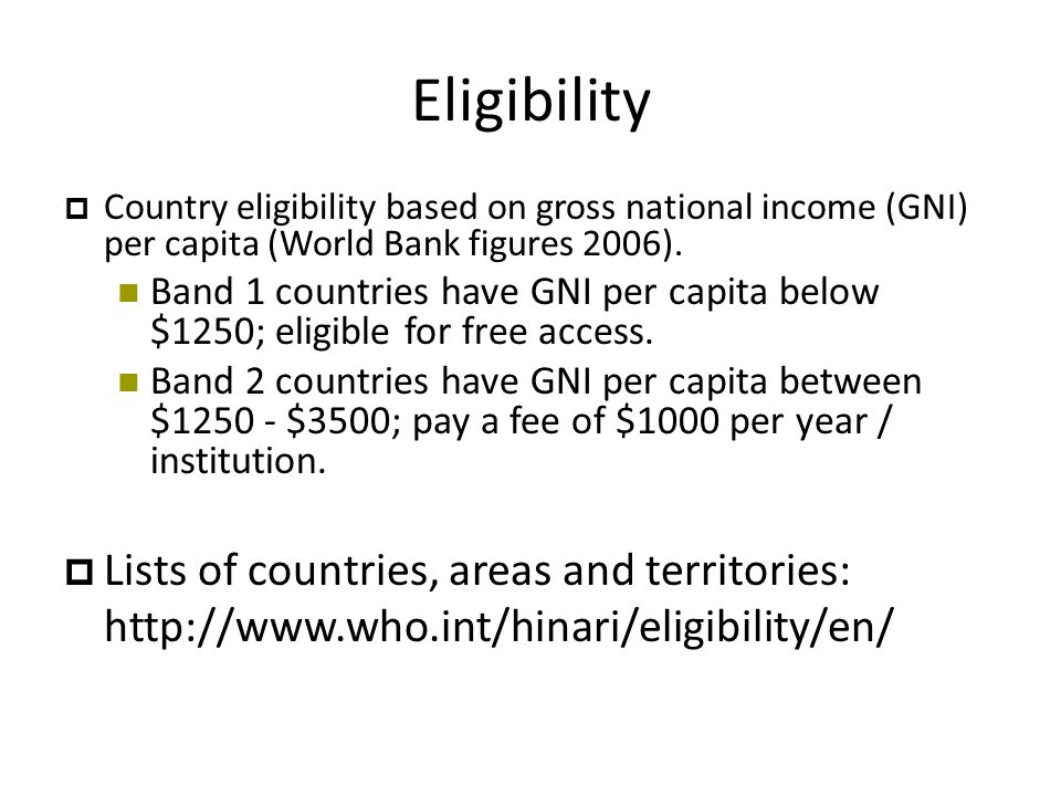 Eligibility  Country eligibility based on gross national income (GNI) per capita (World Bank figures 2006).