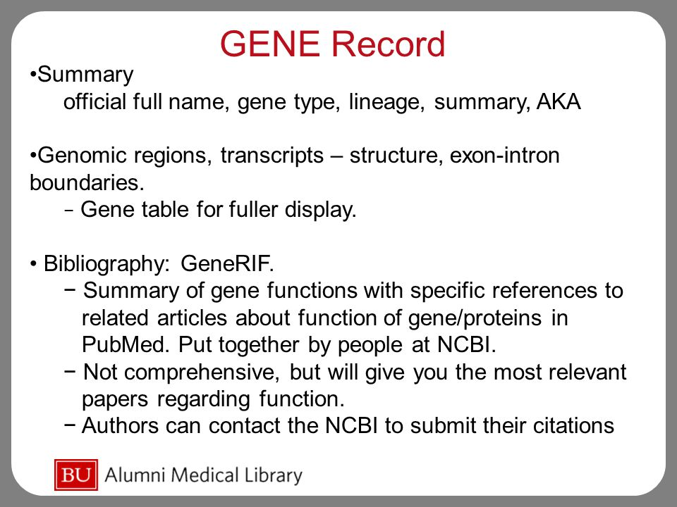 GENE Record Summary official full name, gene type, lineage, summary, AKA Genomic regions, transcripts – structure, exon-intron boundaries.