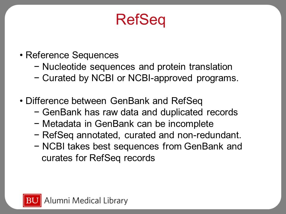 RefSeq Reference Sequences − Nucleotide sequences and protein translation − Curated by NCBI or NCBI-approved programs.