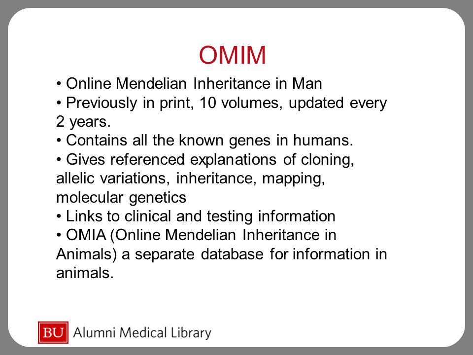 OMIM Online Mendelian Inheritance in Man Previously in print, 10 volumes, updated every 2 years.