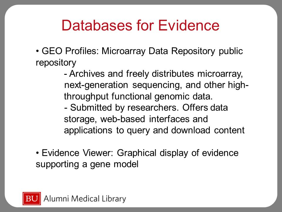 Databases for Evidence GEO Profiles: Microarray Data Repository public repository - Archives and freely distributes microarray, next-generation sequencing, and other high- throughput functional genomic data.