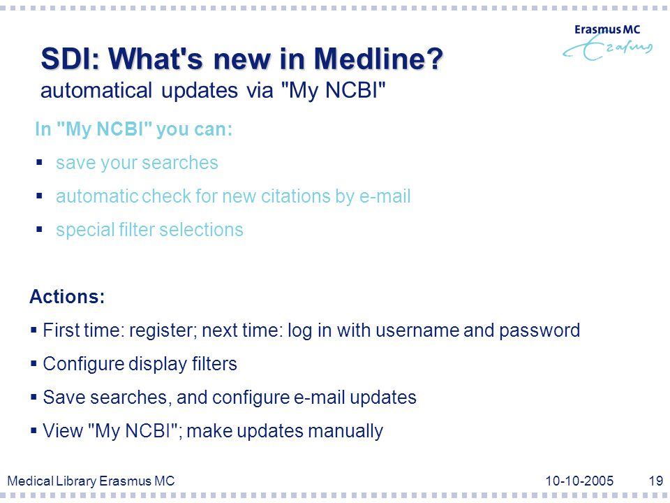Medical Library Erasmus MC SDI: What s new in Medline.
