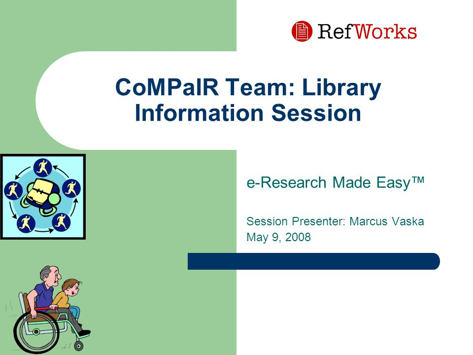 CoMPaIR Team: Library Information Session e-Research Made Easy™ Session Presenter: Marcus Vaska May 9, 2008