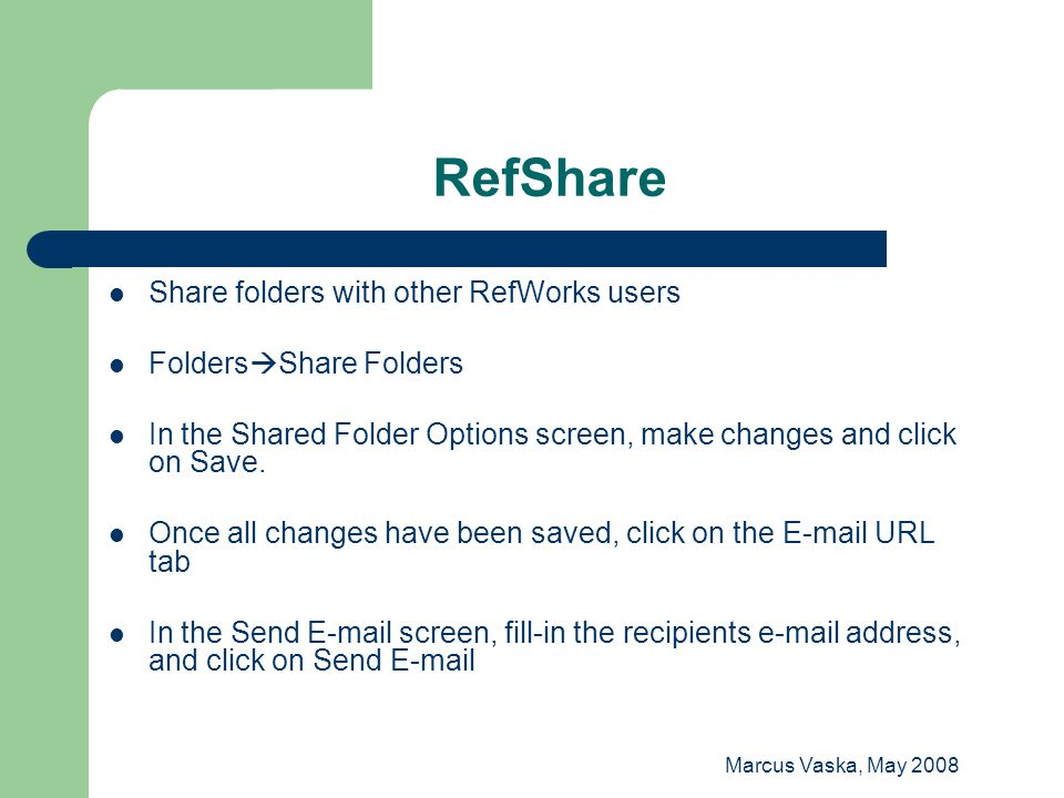 Marcus Vaska, May 2008 RefShare Share folders with other RefWorks users Folders  Share Folders In the Shared Folder Options screen, make changes and click on Save.