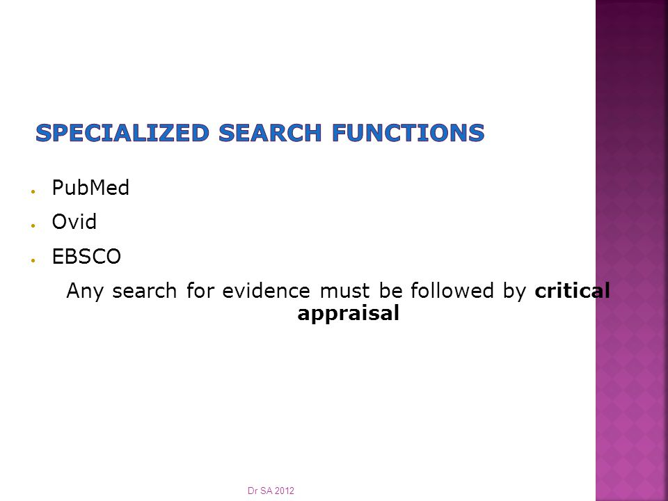  PubMed  Ovid  EBSCO Any search for evidence must be followed by critical appraisal Dr SA 2012