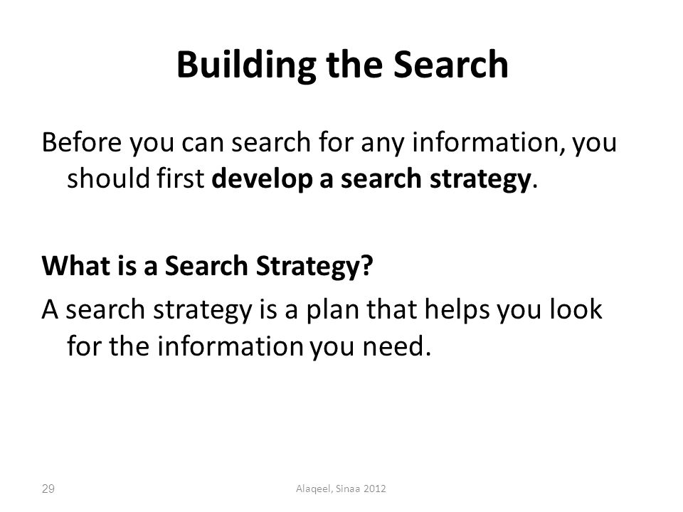 Building the Search Before you can search for any information, you should first develop a search strategy.