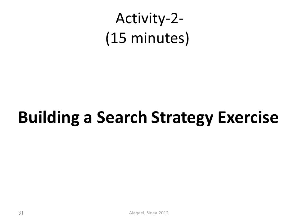 Activity-2- (15 minutes) Building a Search Strategy Exercise 31Alaqeel, Sinaa 2012