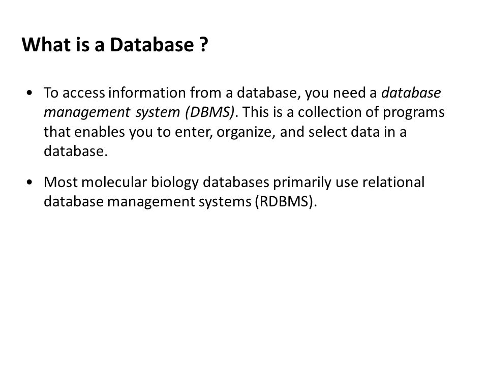 To access information from a database, you need a database management system (DBMS).