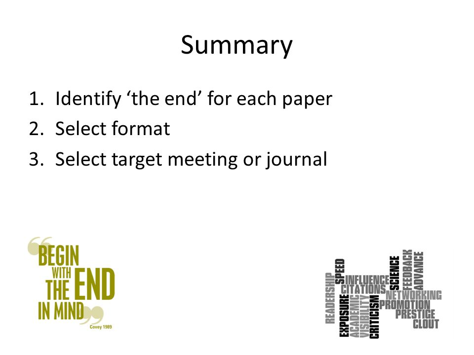 Summary 1.Identify 'the end' for each paper 2.Select format 3.Select target meeting or journal