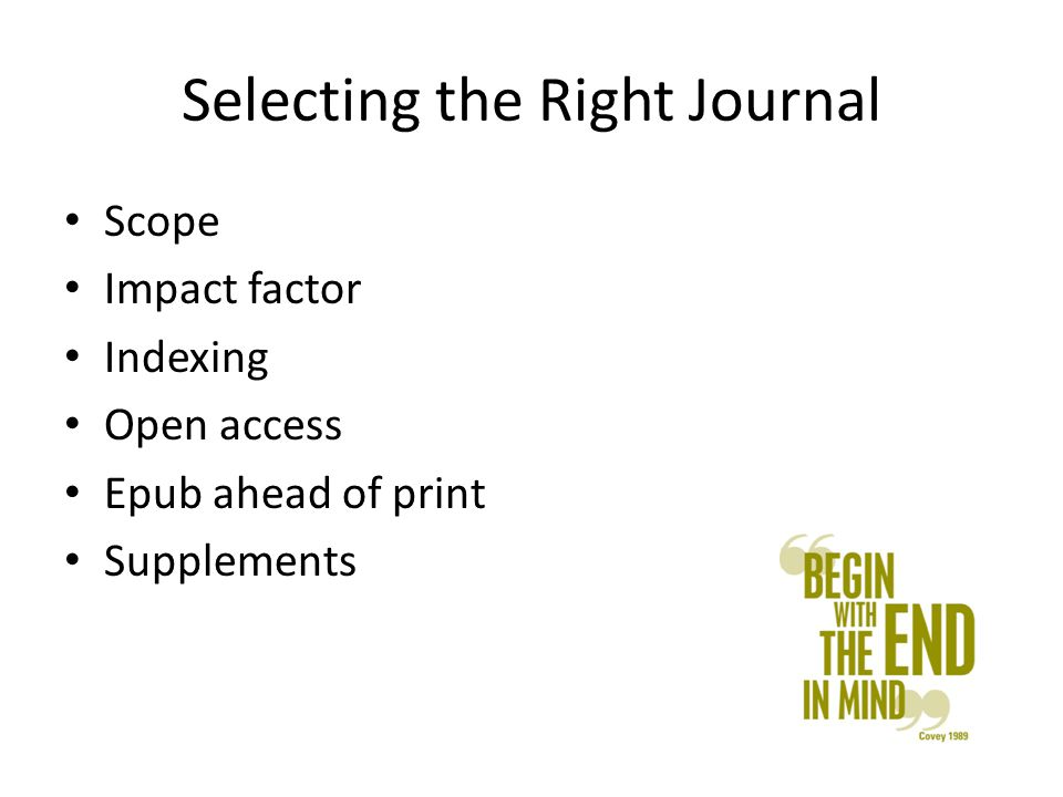 Selecting the Right Journal Scope Impact factor Indexing Open access Epub ahead of print Supplements