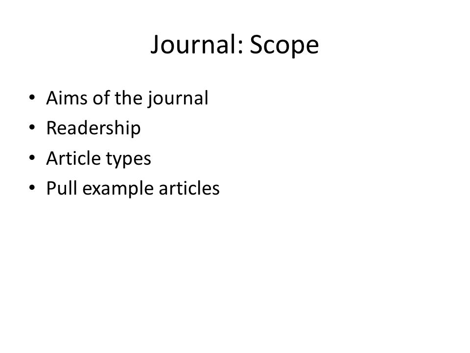 Journal: Scope Aims of the journal Readership Article types Pull example articles
