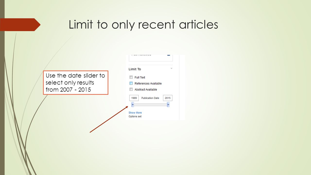 Limit to only recent articles Use the date slider to select only results from