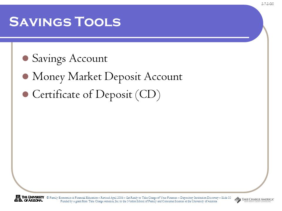 2.7.2.G1 © Family Economics & Financial Education – Revised April 2006 – Get Ready to Take Charge of Your Finances – Depository Institution Discovery – Slide 10 Funded by a grant from Take Charge America, Inc.