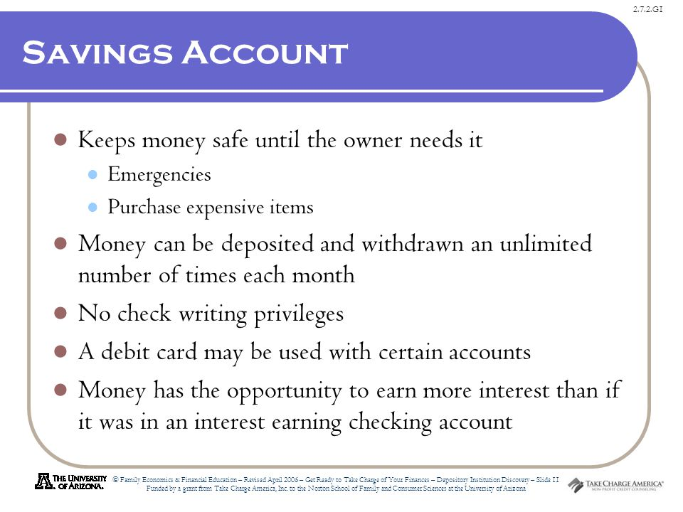 2.7.2.G1 © Family Economics & Financial Education – Revised April 2006 – Get Ready to Take Charge of Your Finances – Depository Institution Discovery – Slide 11 Funded by a grant from Take Charge America, Inc.