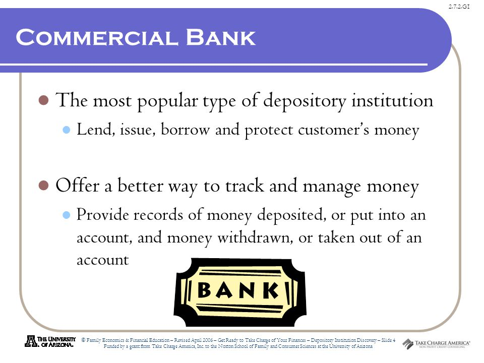 2.7.2.G1 © Family Economics & Financial Education – Revised April 2006 – Get Ready to Take Charge of Your Finances – Depository Institution Discovery – Slide 4 Funded by a grant from Take Charge America, Inc.