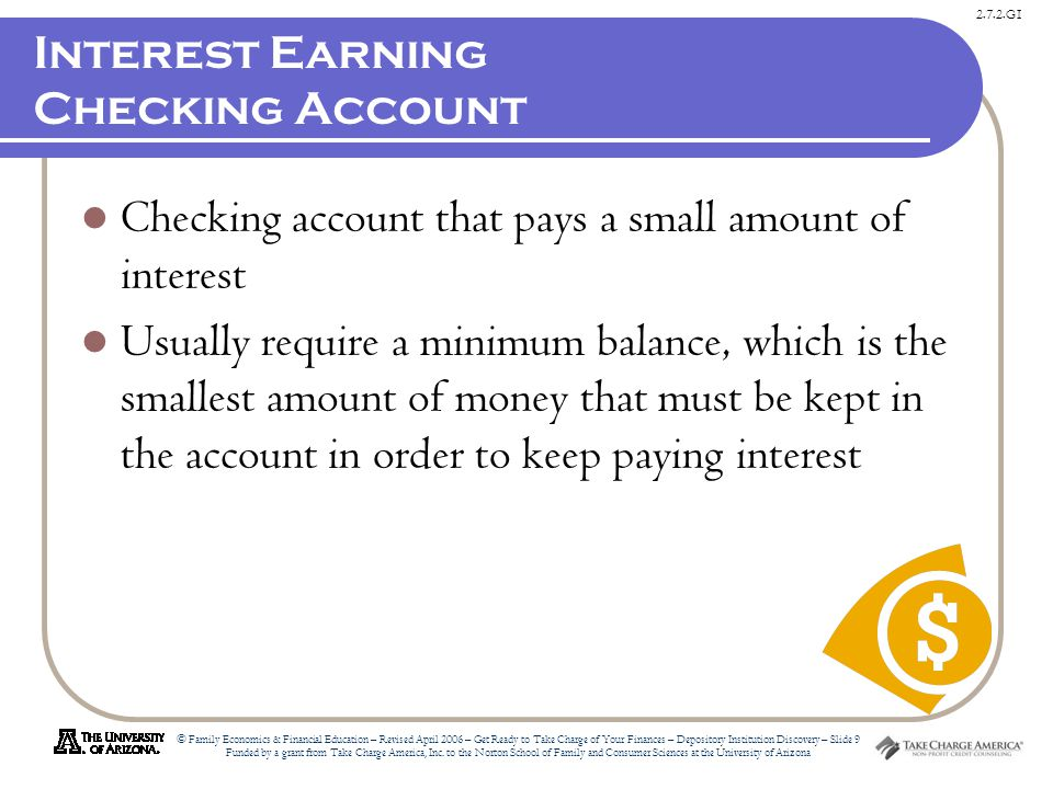 2.7.2.G1 © Family Economics & Financial Education – Revised April 2006 – Get Ready to Take Charge of Your Finances – Depository Institution Discovery – Slide 9 Funded by a grant from Take Charge America, Inc.