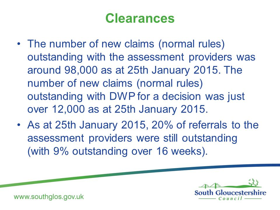 Clearances The number of new claims (normal rules) outstanding with the assessment providers was around 98,000 as at 25th January 2015.