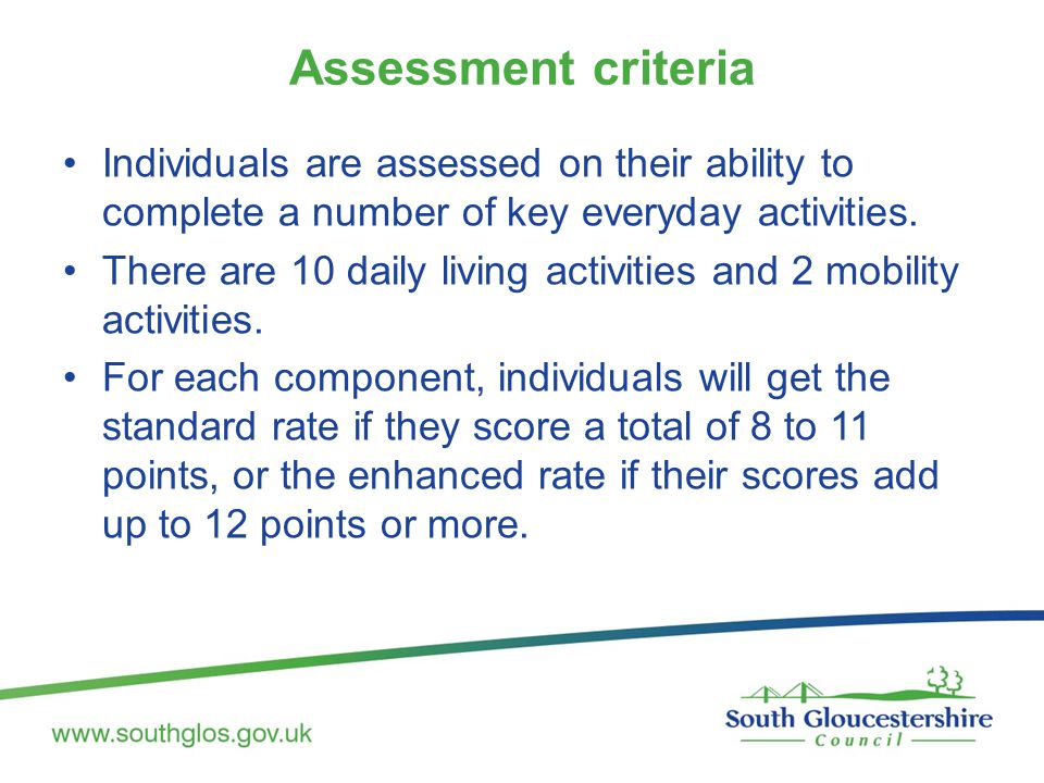 Assessment criteria Individuals are assessed on their ability to complete a number of key everyday activities.