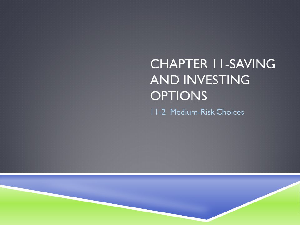 CHAPTER 11-SAVING AND INVESTING OPTIONS 11-2 Medium-Risk Choices