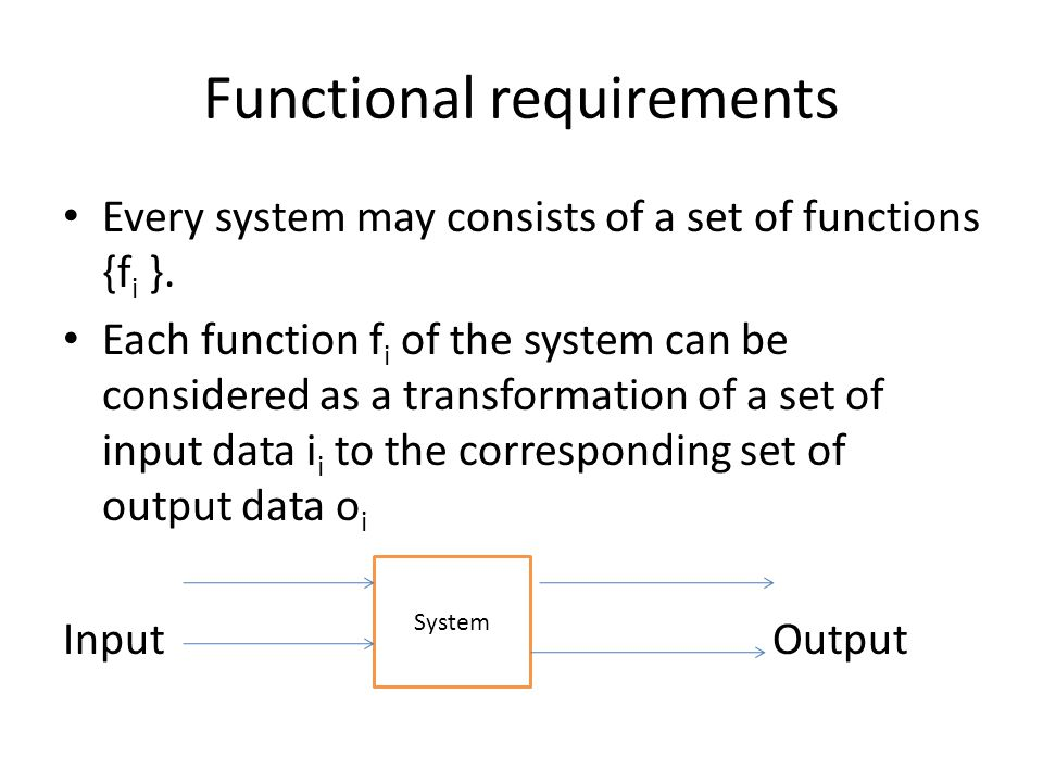 Functional requirements Every system may consists of a set of functions {f i }.