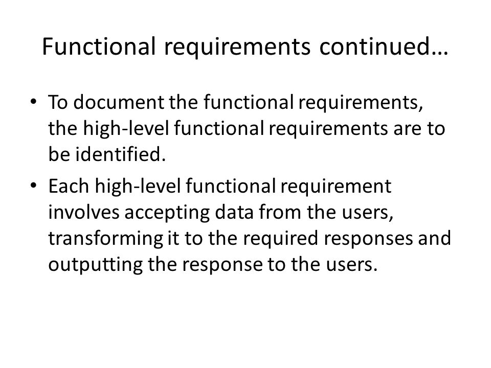Functional requirements continued… To document the functional requirements, the high-level functional requirements are to be identified.