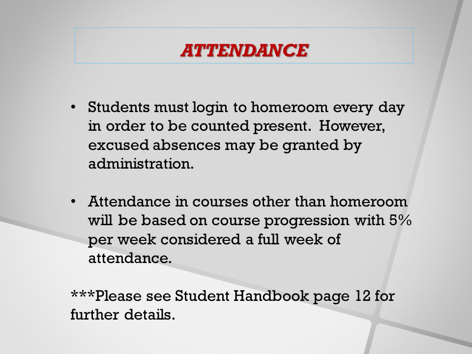 Students must login to homeroom every day in order to be counted present.
