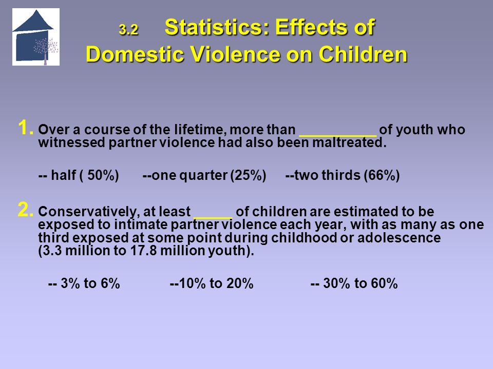3.2 Statistics: Effects of Domestic Violence on Children 3.2 Statistics: Effects of Domestic Violence on Children 1.
