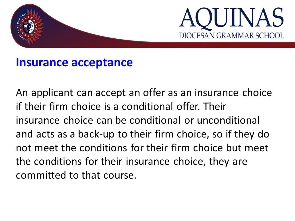 Insurance acceptance An applicant can accept an offer as an insurance choice if their firm choice is a conditional offer.