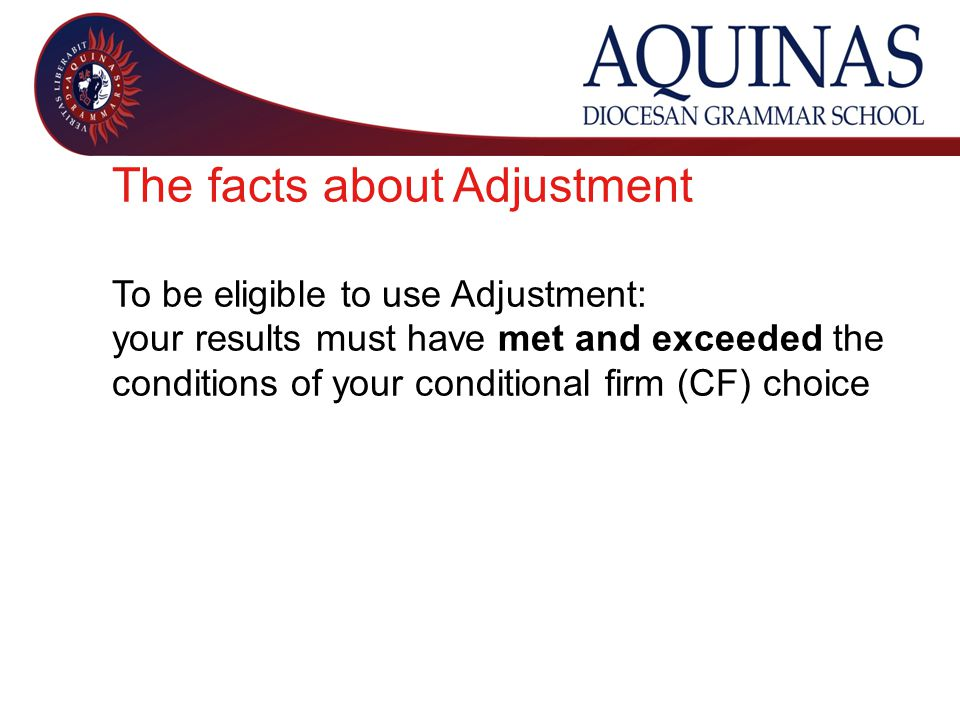 The facts about Adjustment To be eligible to use Adjustment: your results must have met and exceeded the conditions of your conditional firm (CF) choice