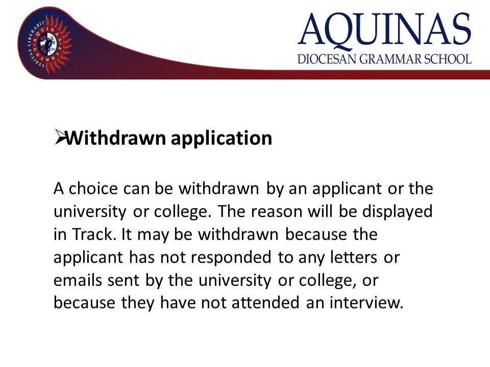  Withdrawn application A choice can be withdrawn by an applicant or the university or college.