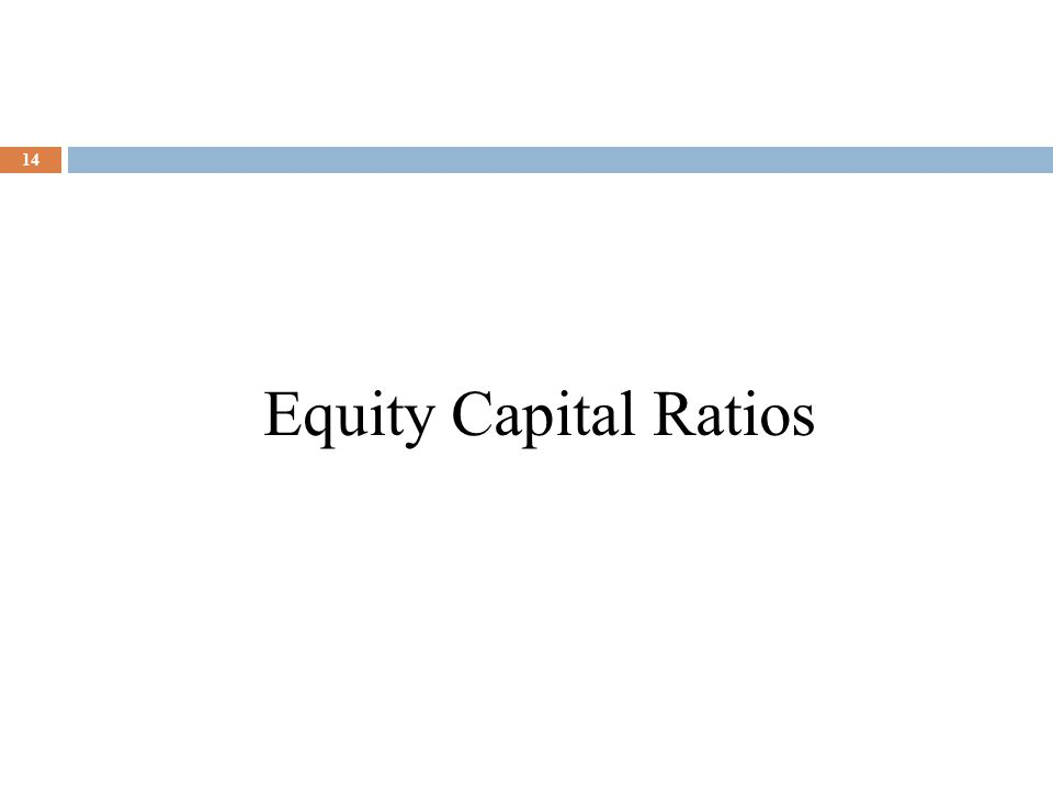Equity Capital Ratios 14