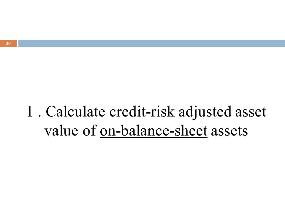 30 1. Calculate credit-risk adjusted asset value of on-balance-sheet assets