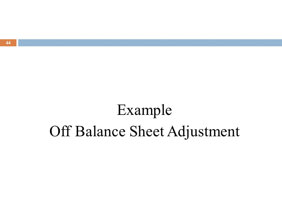 44 Example Off Balance Sheet Adjustment