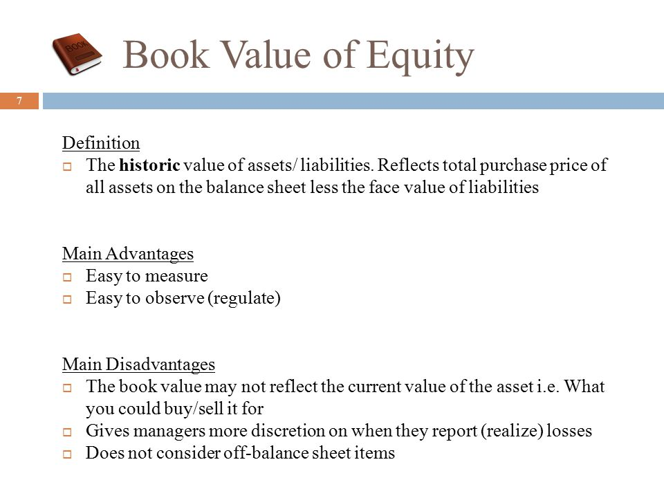 Book Value of Equity 7 Definition  The historic value of assets/ liabilities.