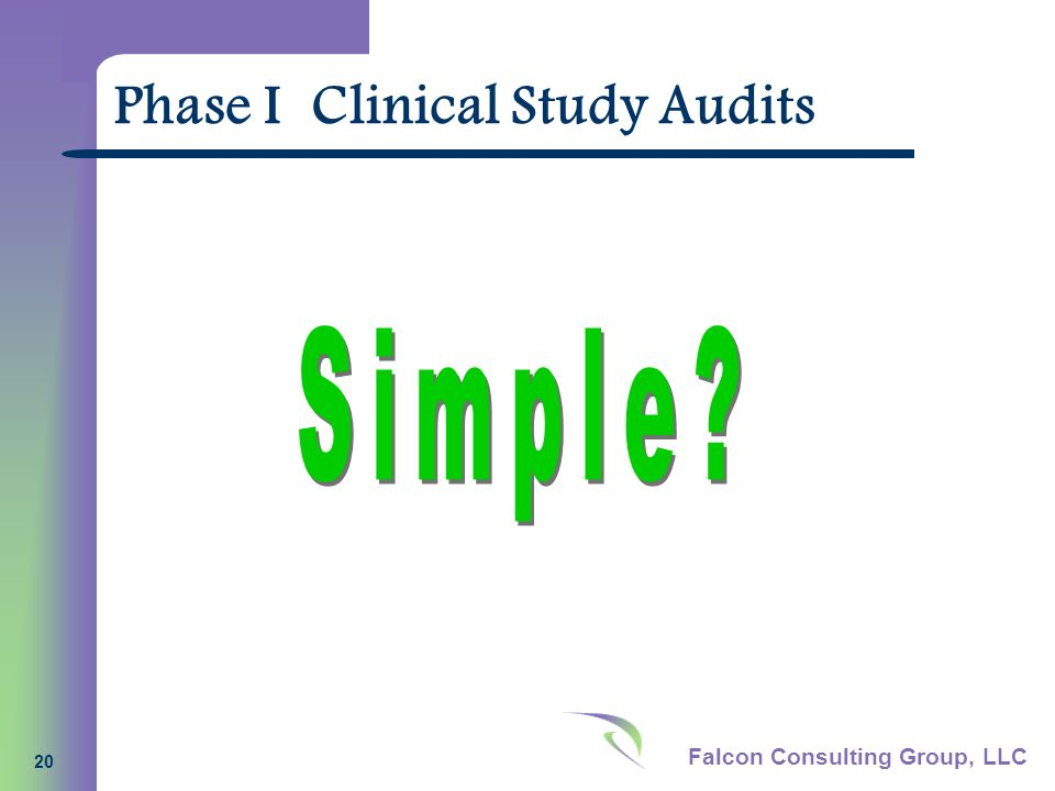 Falcon Consulting Group, LLC 20 Phase I Clinical Study Audits