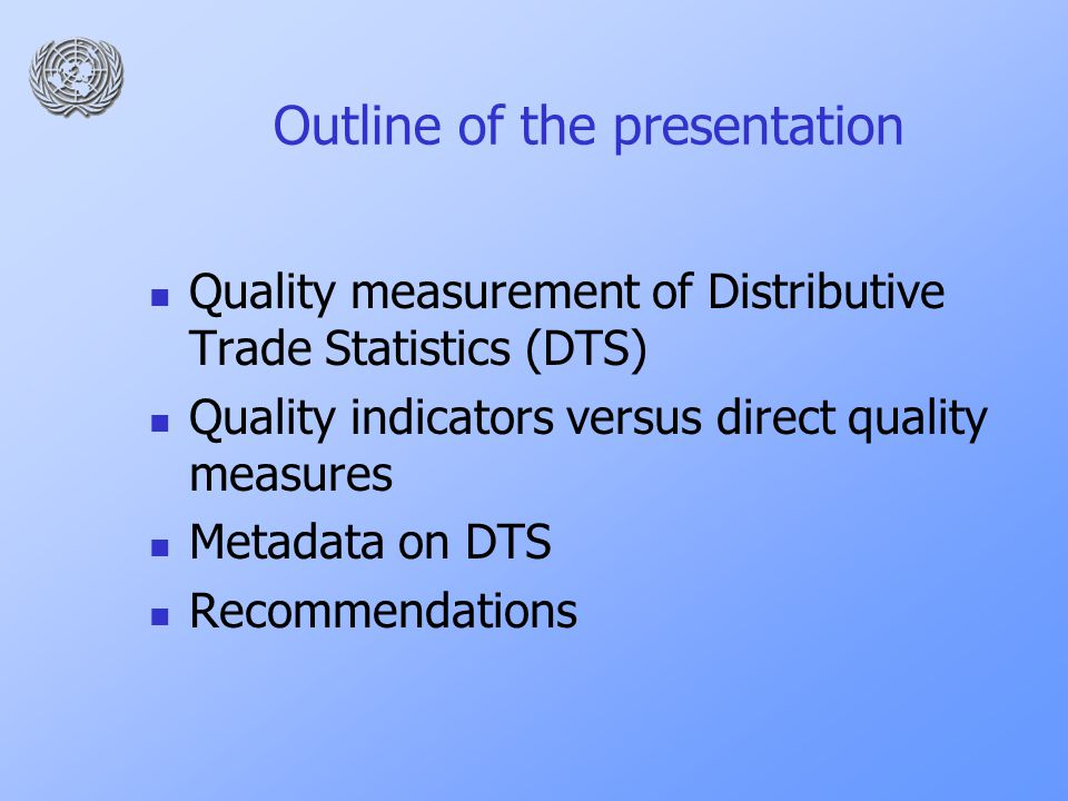 Outline of the presentation Quality measurement of Distributive Trade Statistics (DTS) Quality indicators versus direct quality measures Metadata on DTS Recommendations