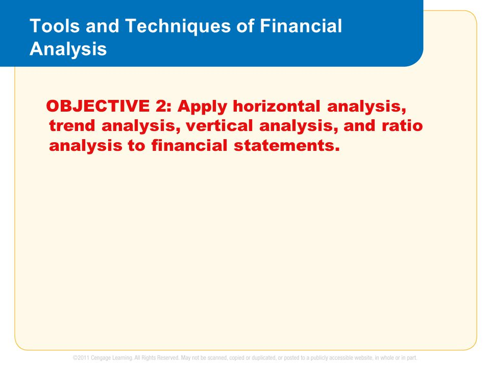 Tools and Techniques of Financial Analysis OBJECTIVE 2: Apply horizontal analysis, trend analysis, vertical analysis, and ratio analysis to financial statements.