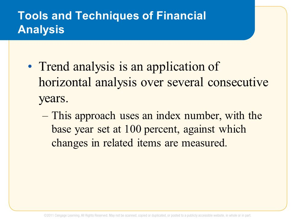 Tools and Techniques of Financial Analysis Trend analysis is an application of horizontal analysis over several consecutive years.